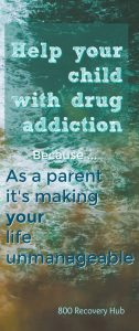helps child with addiction 800 recovery hub