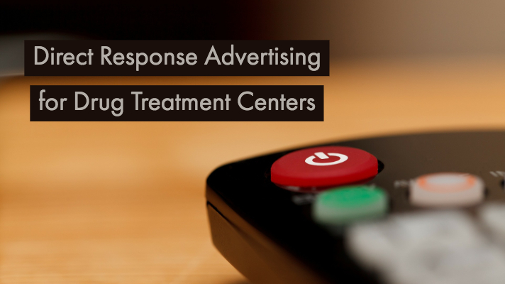 Direct Response Advertising for Drug Treatment Centers