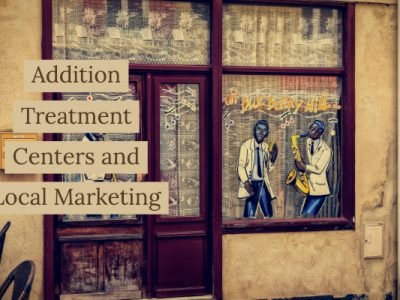 Addition Treatment Centers and Local Marketing